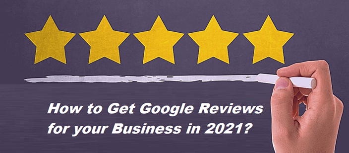 How to Get Google Reviews for your Business in 2021?