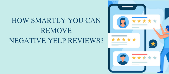 How Smartly You Can Remove Negative Yelp Reviews?