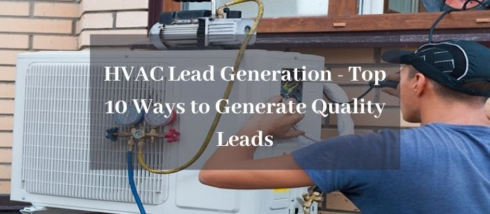HVAC Lead Generation - Top 10 Ways to Generate Quality Leads