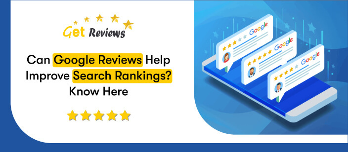 Can Google Reviews help improve search rankings Know here